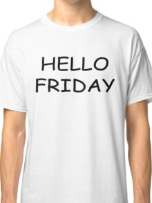 Hello Friday Clothing and Gifts Design Classic T-Shirt