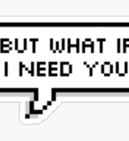 But what if I need you? SwanQuen quote Sticker