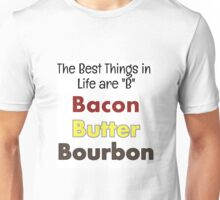 Bacon, Butter, Bourbon... Unisex T-Shirt
