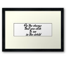 Be the change that you wish to see in the world ― Mahatma Gandhi Framed Print