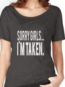Sorry Girls Im Taken Women's Relaxed Fit T-Shirt