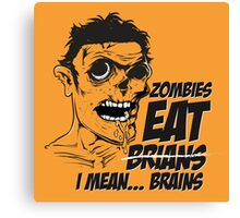 Zombies Eat Brians -  I Mean Brains Canvas Print