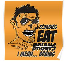 Zombies Eat Brians -  I Mean Brains Poster