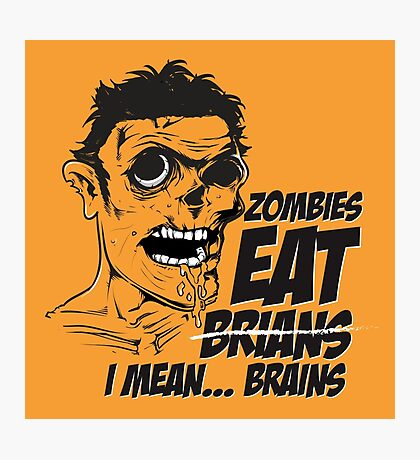 Zombies Eat Brians -  I Mean Brains Photographic Print