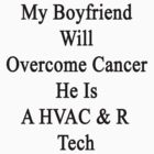 My Boyfriend Will Overcome Cancer He Is A HVAC & R Tech  by supernova23