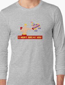I Must Break You Long Sleeve T-Shirt