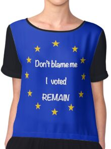 Don't Blame Me - I Voted REMAIN Chiffon Top