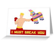 I Must Break You Greeting Card