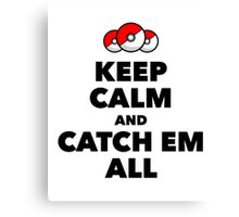 Pokemon GO - Keep Calm And Catch Em All Canvas Print