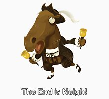 The End is Neigh!  Unisex T-Shirt