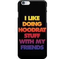 I like doing Hood Rat stuff with my friends iPhone Case/Skin