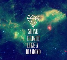 Shine Bright Like A Diamond by hipsterapparel