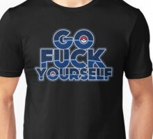 Pokemon GO FUCK YOURSELF Unisex T-Shirt