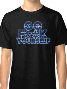 Pokemon GO F**K YOURSELF Classic T-Shirt
