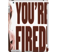 you're fired iPad Case/Skin
