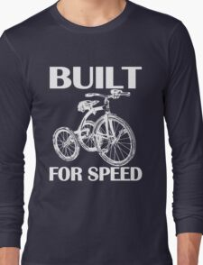 BUILT FOR SPEED-TRICYCLE Long Sleeve T-Shirt