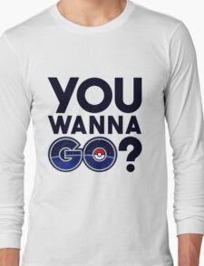 Pokemon GO - You wanna GO? Long Sleeve T-Shirt