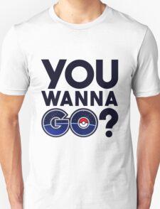 Pokemon GO - You wanna GO? Unisex T-Shirt