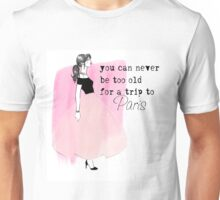 """""""You can never be too old for a trip to Paris"""" Unisex T-Shirt"""