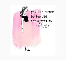 """You can never be too old for a trip to Paris"" Unisex T-Shirt"