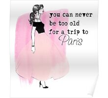 """""""You can never be too old for a trip to Paris"""" Poster"""