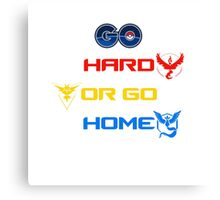 Pokemon Go Hard Or Go Home  Canvas Print