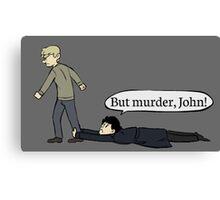But murder, John Canvas Print