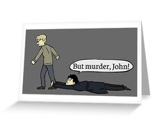 But murder, John Greeting Card