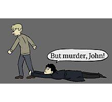 But murder, John Photographic Print