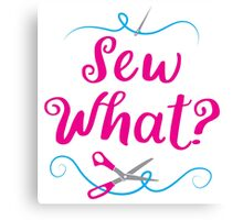 Sew what? with needle and scissors Canvas Print