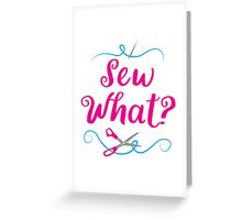 Sew what? with needle and scissors Greeting Card