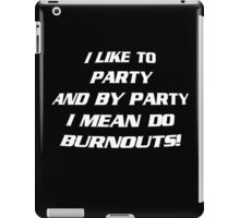 I like to party, and by party i mean do burnouts! iPad Case/Skin