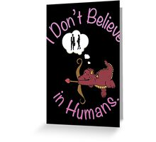 Dragons Don't Believe in Humans. Greeting Card