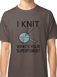 I Knit What's your superpower? Classic T-Shirt