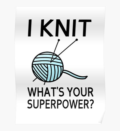 I Knit What's your superpower? Poster