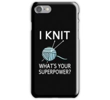 I Knit What's your superpower? iPhone Case/Skin