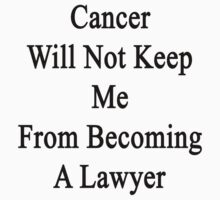 Cancer Will Not Keep Me From Becoming A Lawyer  by supernova23