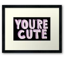 You're Cute Framed Print