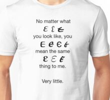 What you mean to me. Unisex T-Shirt