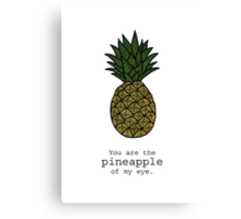 You are the pineapple of my eye. Canvas Print