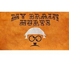 """""""My Brain Hurts!"""" Photographic Print"""