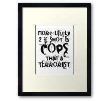 More likely to be shot by cops than a terrorist Framed Print