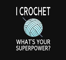 I Crochet What's Your Superpower? Unisex T-Shirt
