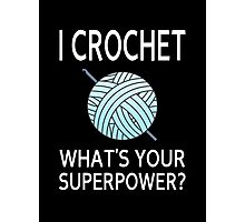 I Crochet What's Your Superpower? Photographic Print