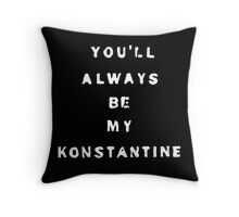 you'll always be my konstantine (non-transparent) Throw Pillow