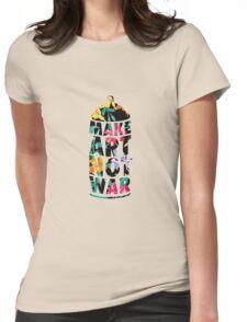 Make Art Not War  Womens Fitted T-Shirt
