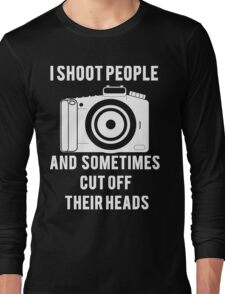 I Shoot People Funny Photographer Photography Long Sleeve T-Shirt