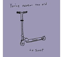 Never Too Old To Scoot Photographic Print