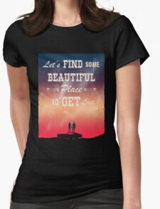 FIND SOME BEAUTIFUL PLACE TO GET LOST Womens Fitted T-Shirt