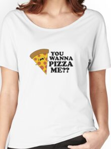You Wanna Pizza Me Funny One Liner Women's Relaxed Fit T-Shirt